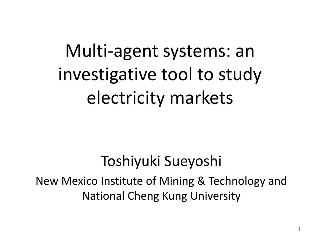 multi agent systems an investigative tool to study electricity markets l.