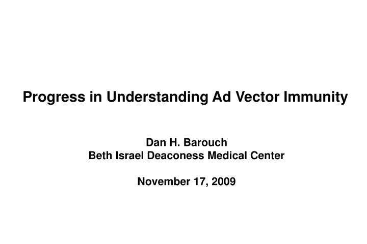 Progress in Understanding Ad Vector Immunity