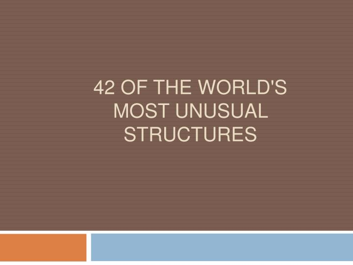 42 of the world s most unusual structures n.