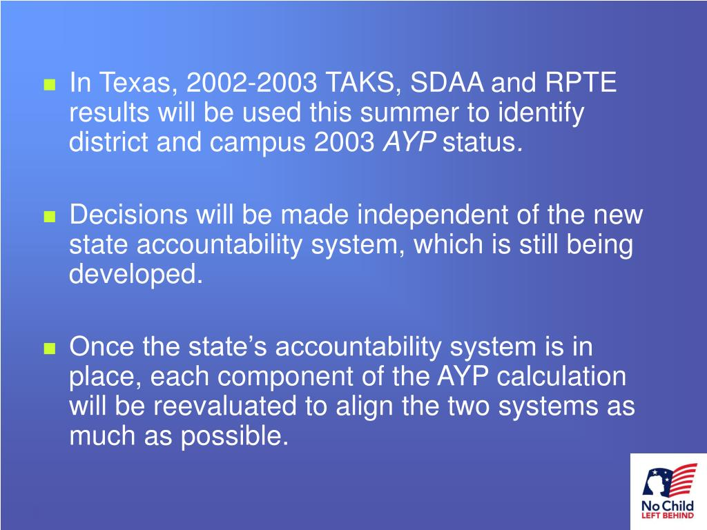 In Texas, 2002-2003 TAKS, SDAA and RPTE results will be used this summer to identify district and campus 2003
