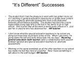 it s different successes