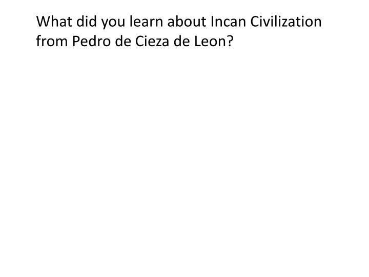 What did you learn about Incan Civilization from Pedro de