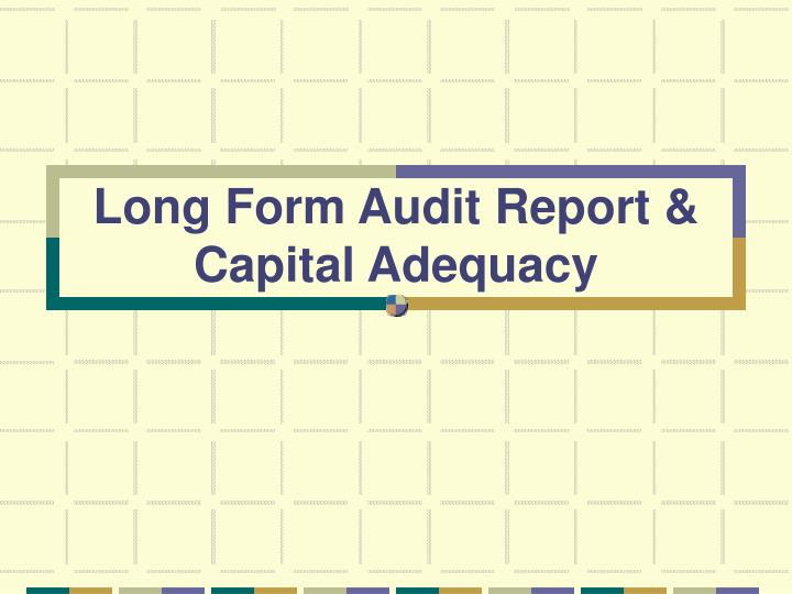 Long form audit report capital adequacy