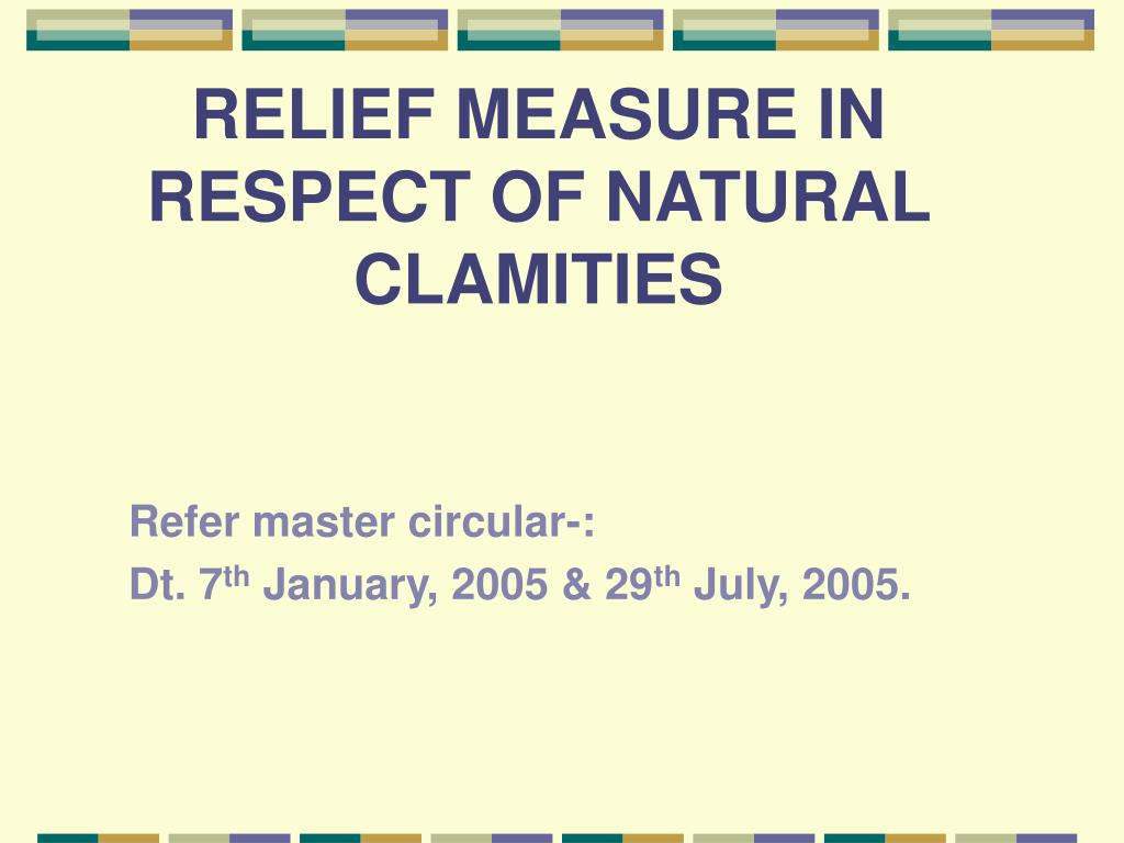 RELIEF MEASURE IN RESPECT OF NATURAL CLAMITIES