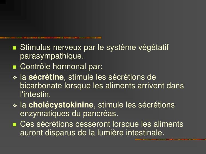 Stimulus nerveux par le système végétatif parasympathique.