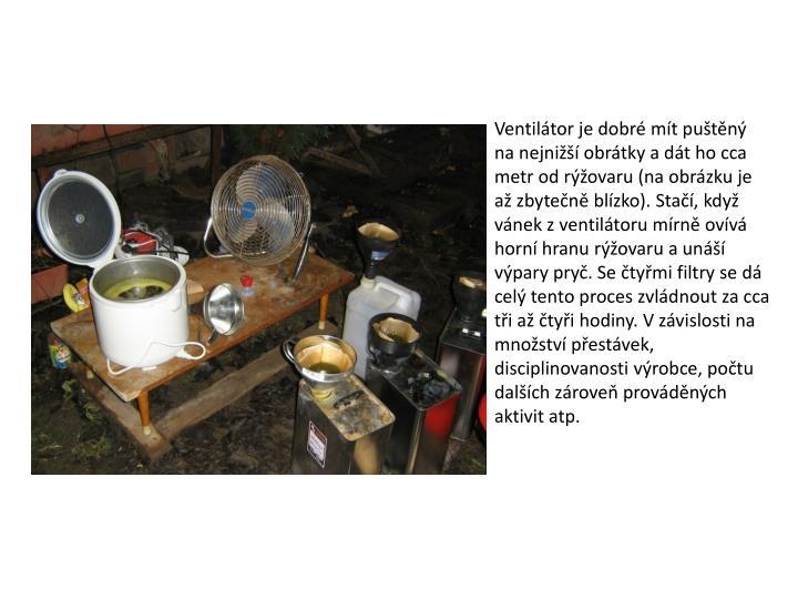 Ventilátor je dobré mít puštěný na nejnižší obrátky a dát ho cca metr od