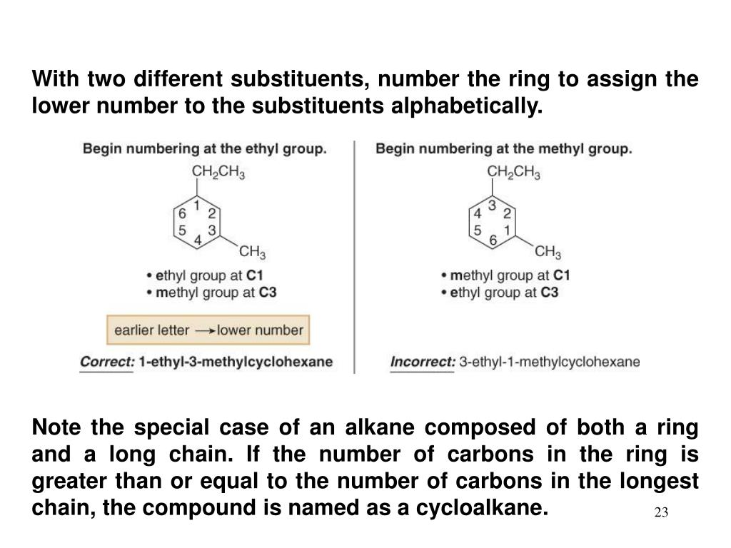 With two different substituents, number the ring to assign the lower number to the substituents alphabetically.