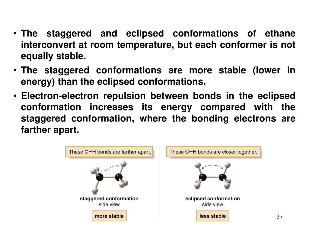 The staggered and eclipsed conformations of ethane interconvert at room temperature, but each conformer is not equally stable.