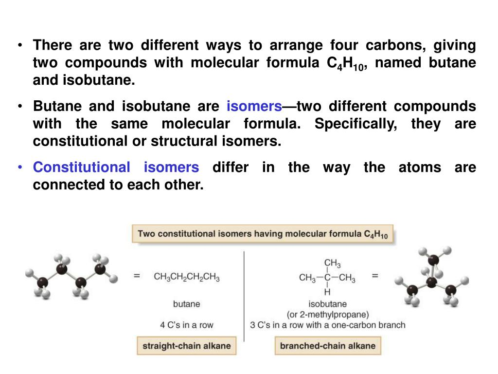 There are two different ways to arrange four carbons, giving two compounds with molecular formula C