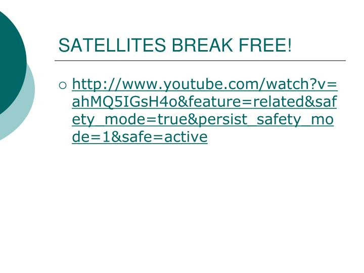 SATELLITES BREAK FREE!