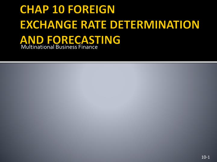 chap 10 foreign exchange rate determination and forecasting n.