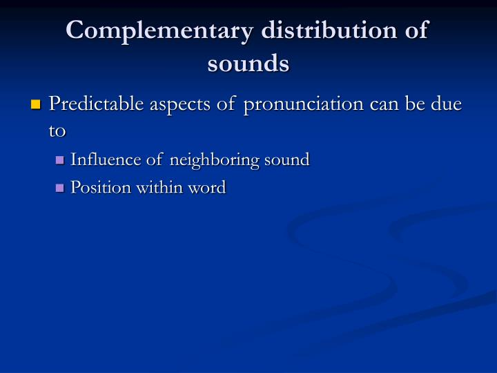 Complementary distribution of sounds