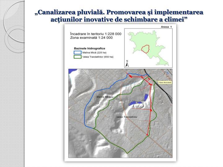 """""""Canalizarea pluvială. Promovarea şi implementarea acţiunilor inovative de schimbare a climei"""""""