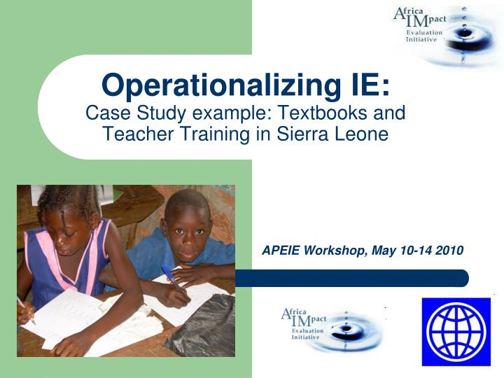 Operationalizing ie case study example textbooks and teacher training in sierra leone