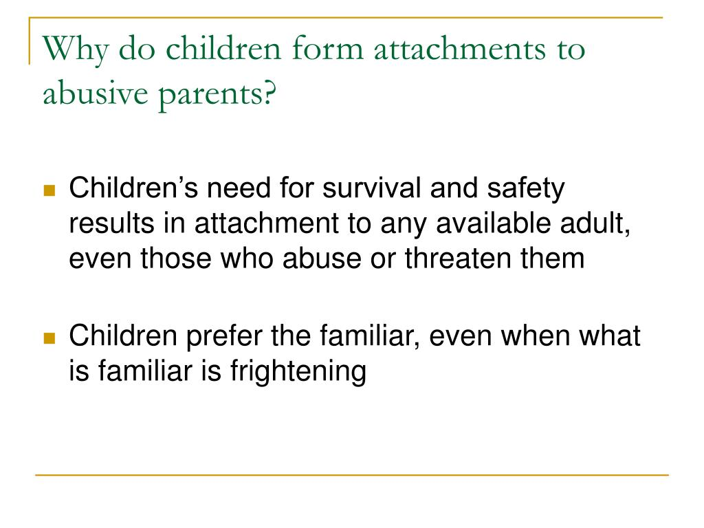 Why do children form attachments to abusive parents?