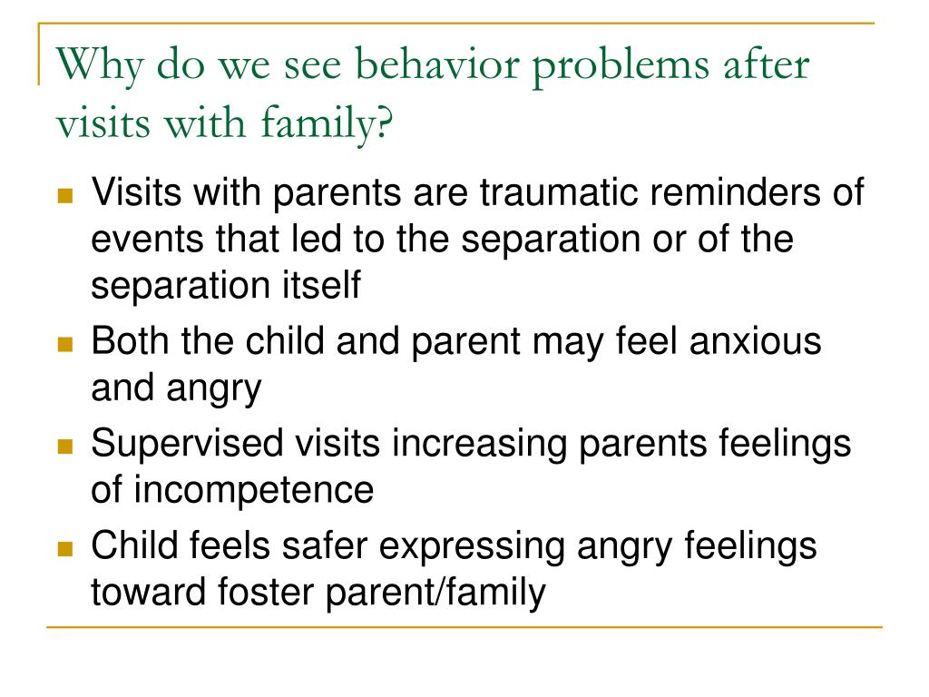 Why do we see behavior problems after visits with family?
