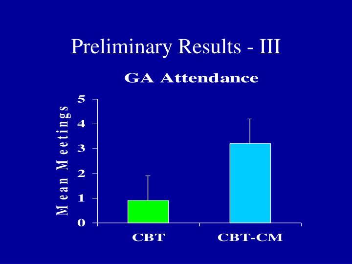 Preliminary Results - III
