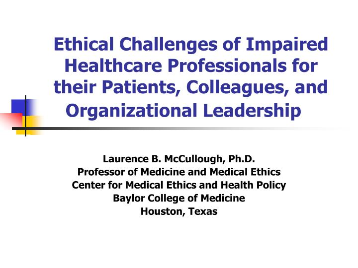 Ethical Challenges of Impaired Healthcare Professionals for their Patients, Colleagues, and Organiza...