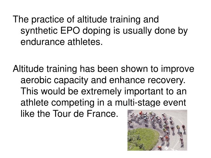 The practice of altitude training and synthetic EPO doping is usually done by endurance athletes.