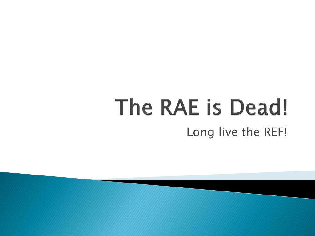 The RAE is Dead!