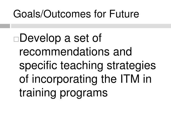 Goals/Outcomes for Future