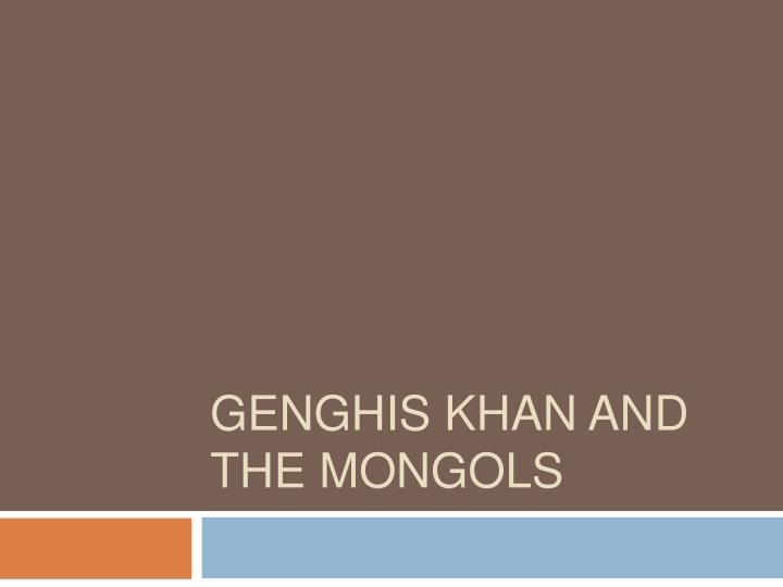 Genghis khan and the mongols