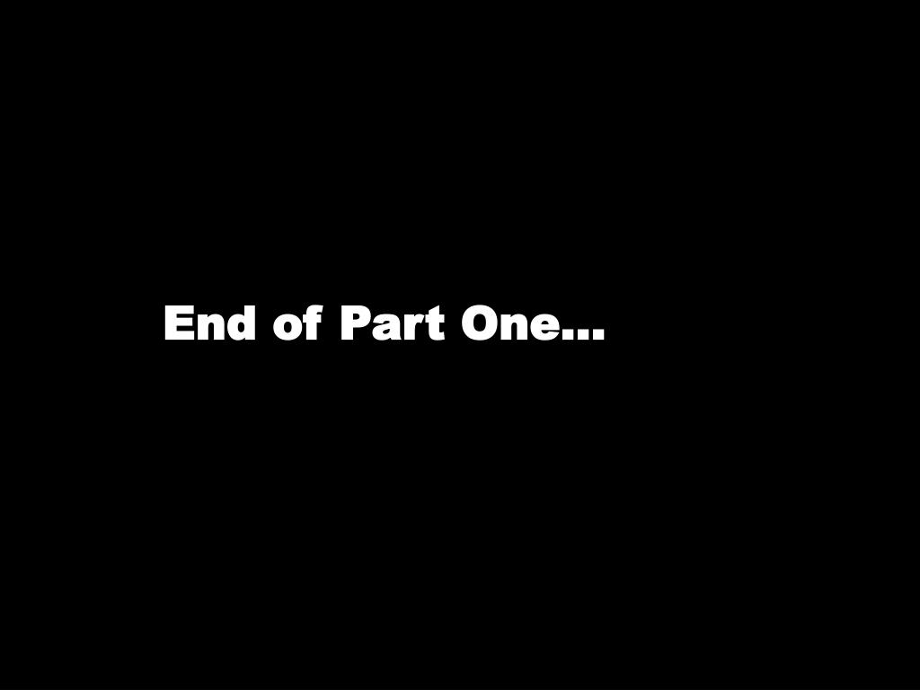 End of Part One...