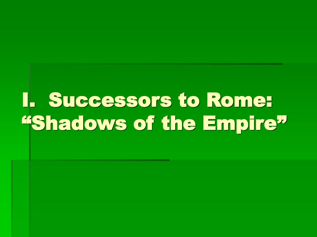 "I.  Successors to Rome: ""Shadows of the Empire"""