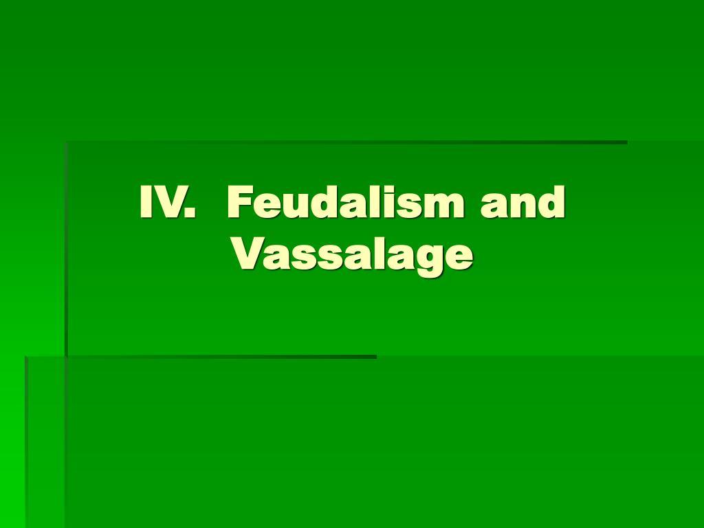 IV.  Feudalism and Vassalage