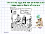 the stone age did not end because there was a lack of stones