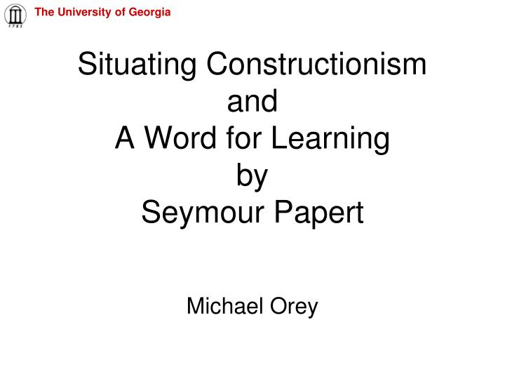 situating constructionism and a word for learning by seymour papert n.