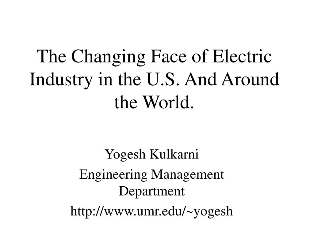 the changing face of electric industry in the u s and around the world l.