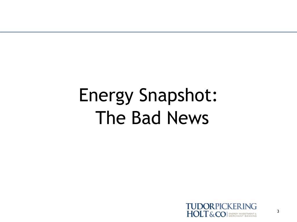 Energy Snapshot:                     The Bad News