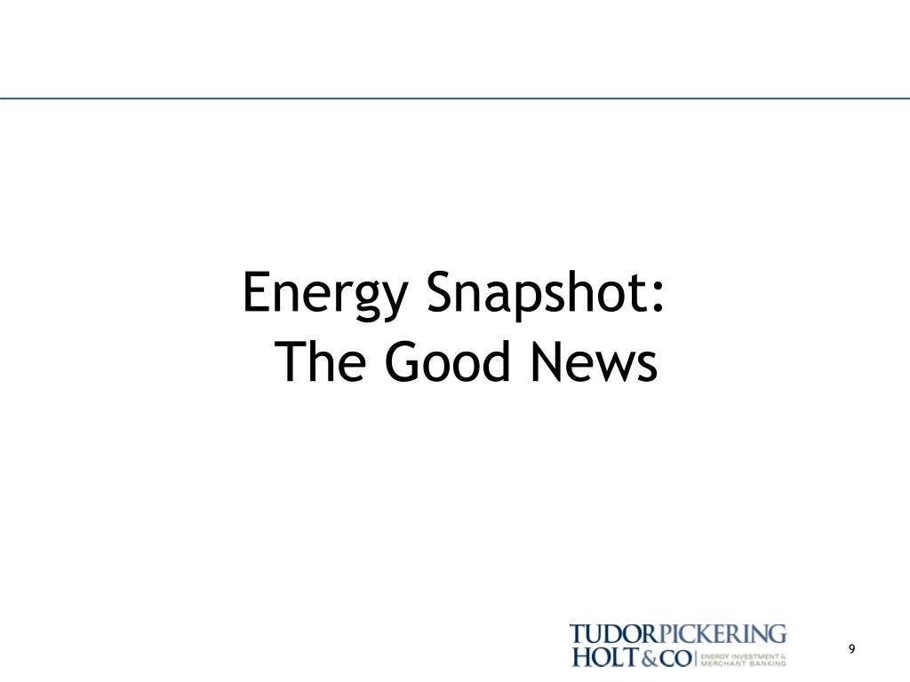 Energy Snapshot:                     The Good News