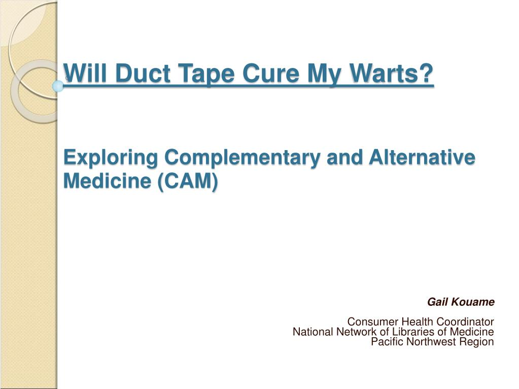 will duct tape cure my warts exploring complementary and alternative medicine cam l.