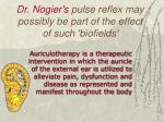 dr nogier s pulse reflex may possibly be part of the effect of such biofields