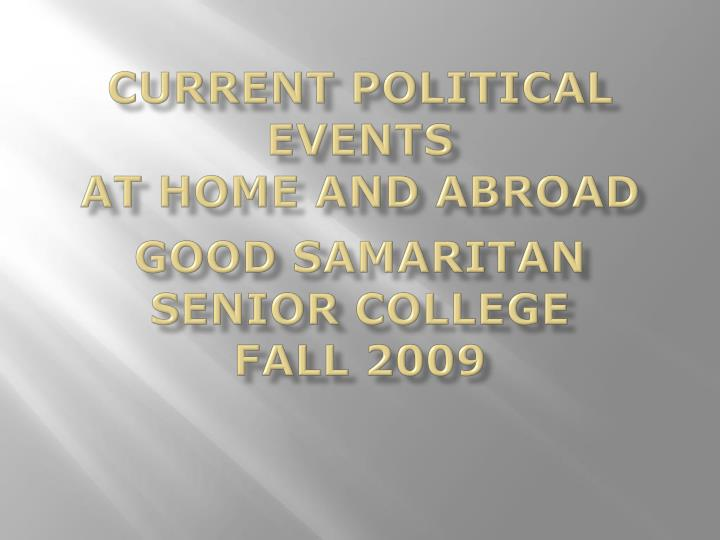 current political events at home and abroad good samaritan senior college fall 2009 n.