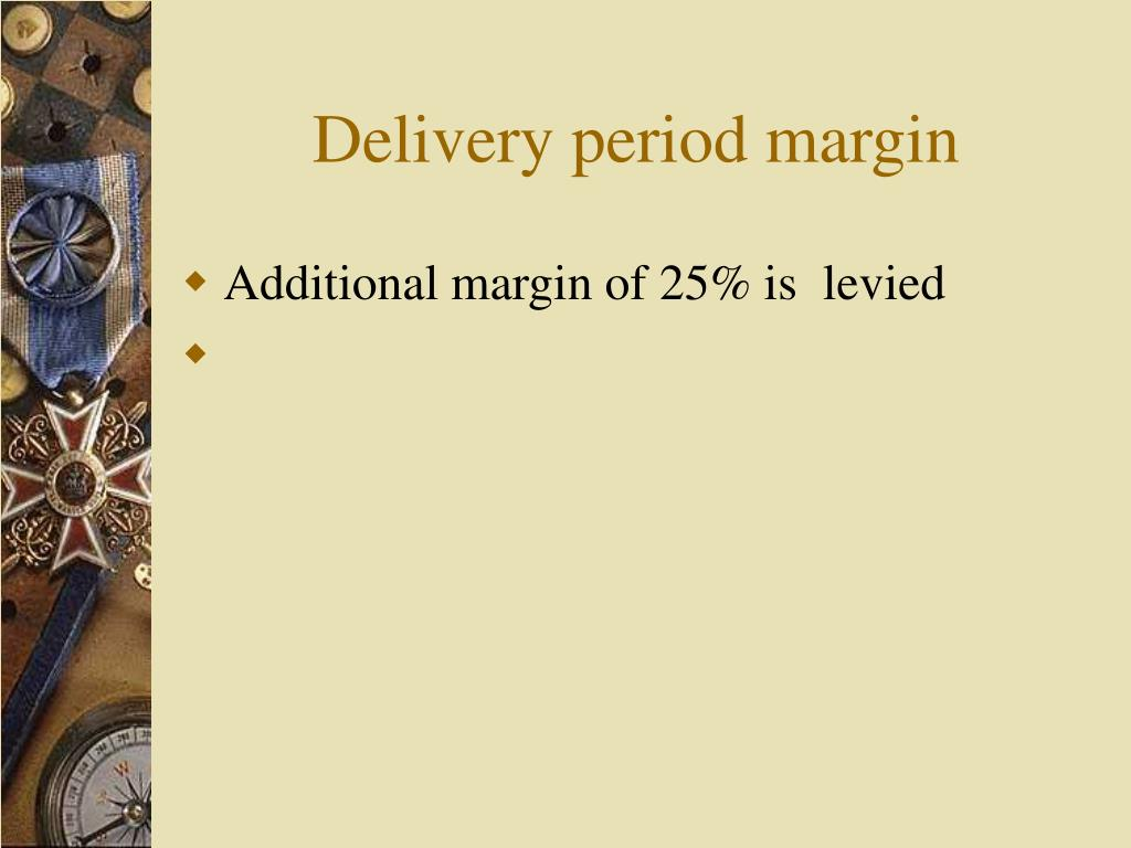 Delivery period margin