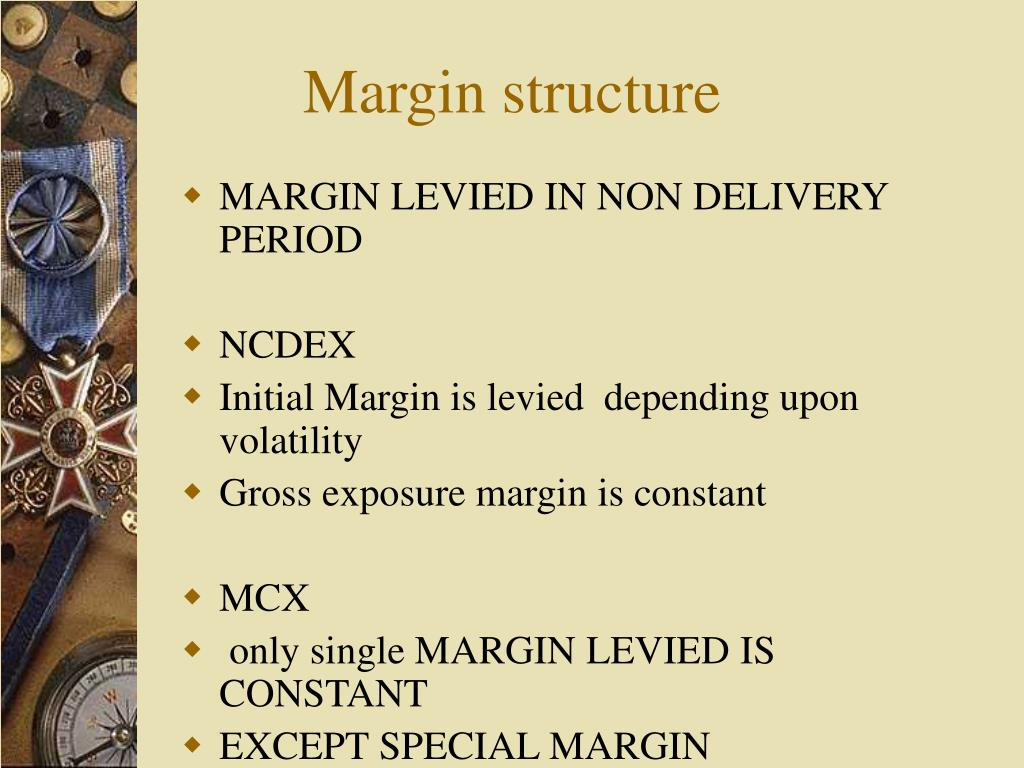 Margin structure