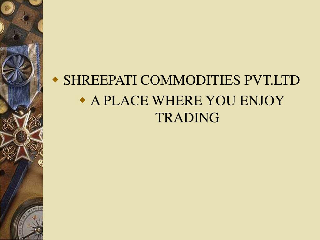 SHREEPATI COMMODITIES PVT.LTD