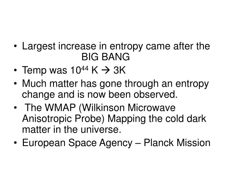 Largest increase in entropy came after the 			BIG BANG