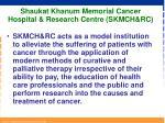 shaukat khanum memorial cancer hospital research centre skmch rc
