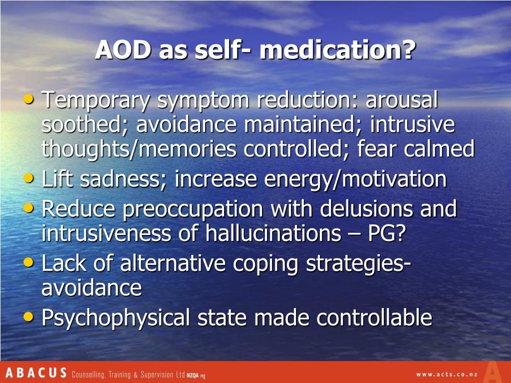 AOD as self- medication?