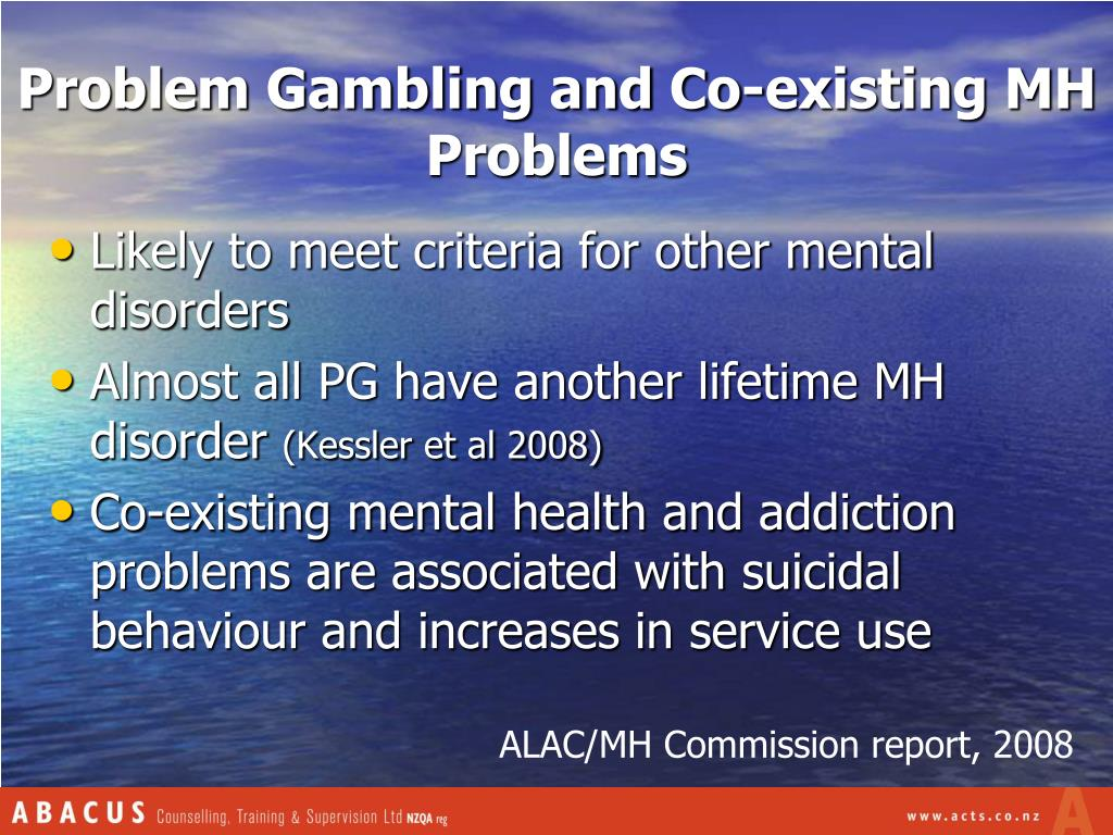 Problem Gambling and Co-existing MH Problems