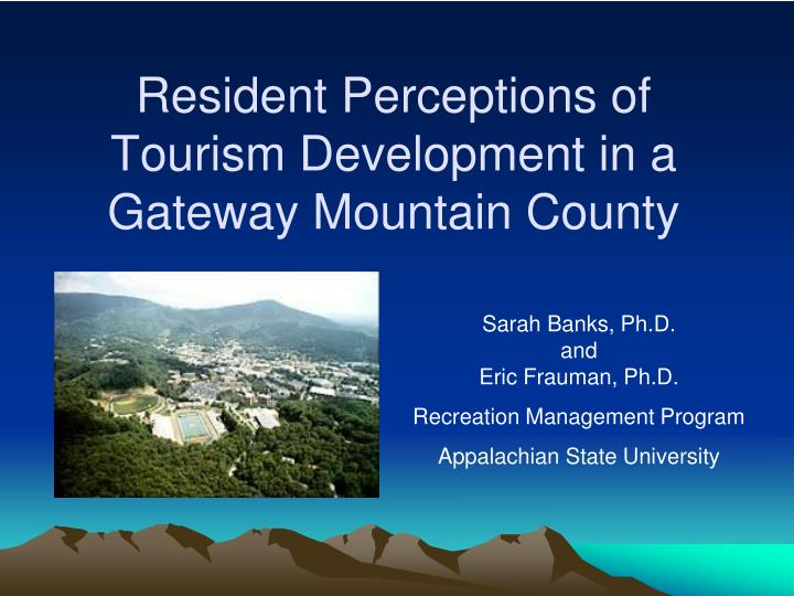 resident perceptions of tourism development in a gateway mountain county n.