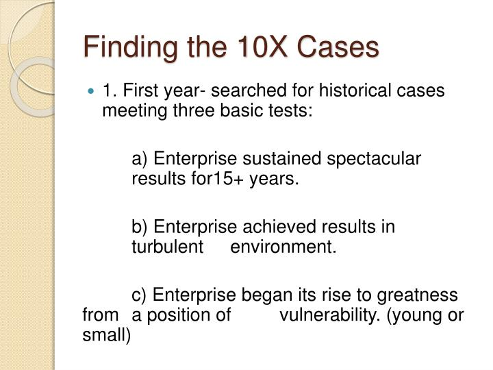 Finding the 10X Cases