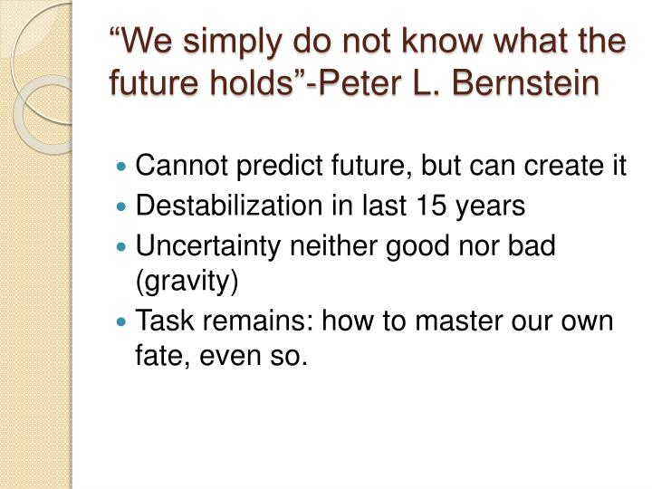 We simply do not know what the future holds peter l bernstein