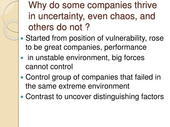 Why do some companies thrive in uncertainty, even chaos, and others do not ?