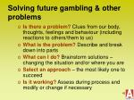 solving future gambling other problems