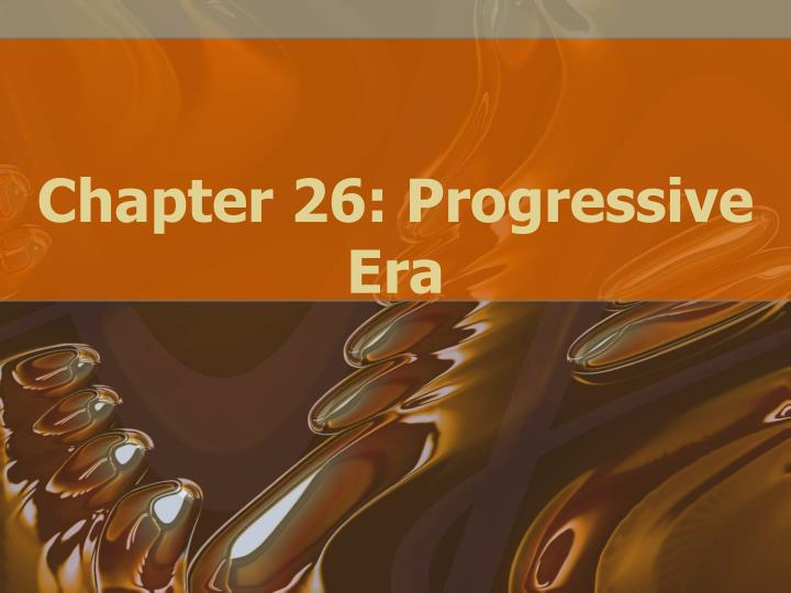 chapter 26 progressive era n.